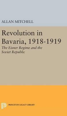 Mitchell A. Revolution in Bavaria 1918-1919